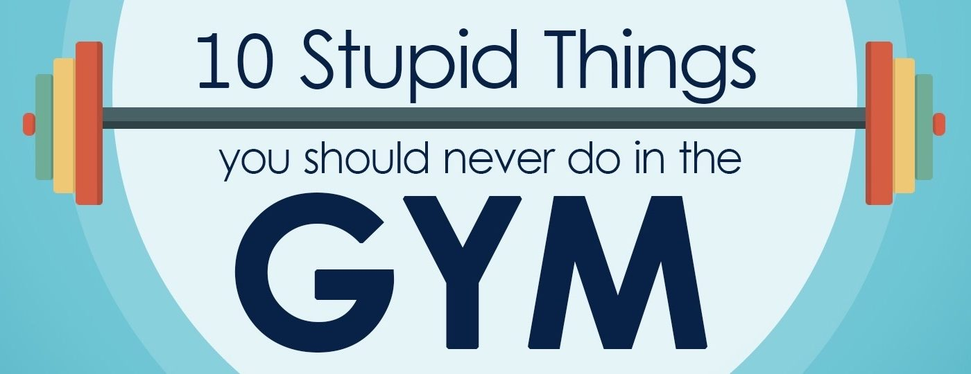 10 Stupid Things you should never do in the Gym
