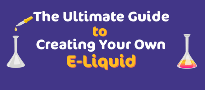 Ultimate Guide To Creating Your Own E-Liquid